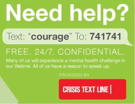 """Need help? Text: """"courage"""" to 741741. It's free, 24/7, confidential"""